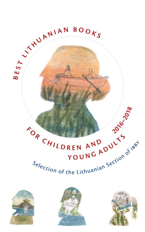 Best Lithuanian Books for Children and Young Adults 2016–2018 Selection of the Lithuanian Section of IBBY