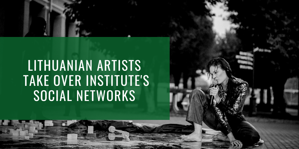 LITHUANIAN ARTISTS TAKE OVER INSTITUTE'S SOCIAL NETWORKS