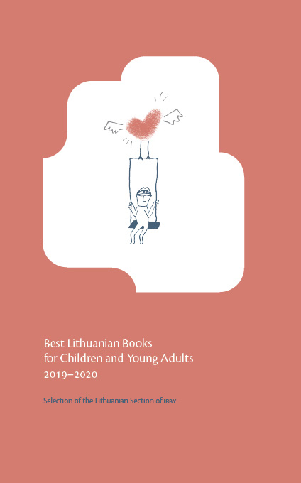 BEST LITHUANIAN BOOKS FOR CHILDREN AND YOUNG ADULTS 2019–2020 SELECTION OF THE LITHUANIAN SECTION OF IBBY