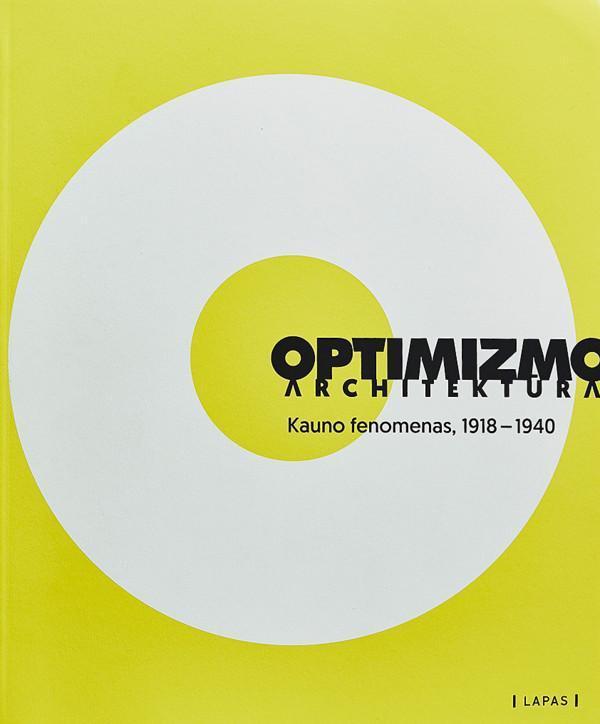 Marija Drėmaitė. ARCHITECTURE OF OPTIMISM: THE KAUNAS PHENOMENON, 1918—1940